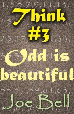 Think #3: Odd is beautiful