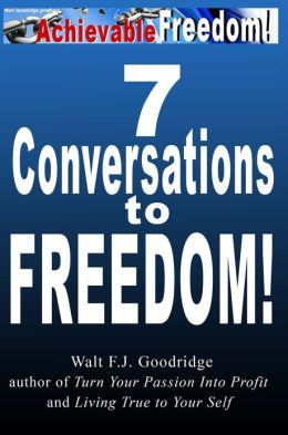 7 Conversations to Freedom: an intro to Turn Your Passion Into Profit and more
