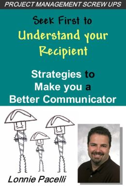 Seek First to Understand your Recipient: Strategies to Make you a Better Communicator