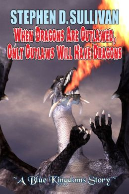 When Dragons Are Outlawed, Only Outlaws Will Have Dragons