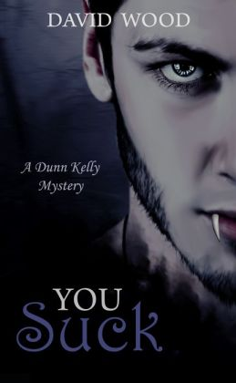 You Suck- A Dunn Kelly Mystery