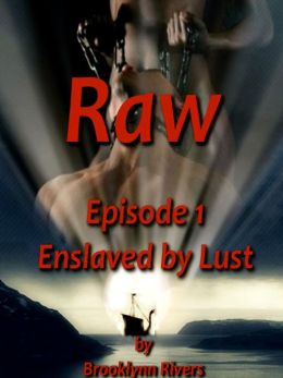 Raw: Enslaved by Lust - Episode 1