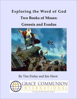 Exploring the Word of God Two Books of Moses: Genesis and Exodus