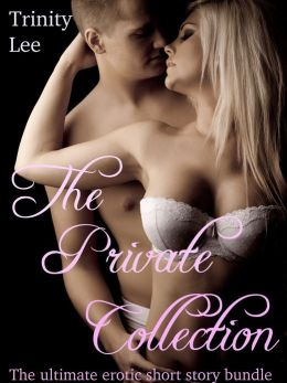 The Private Collection (The Ultimate Erotic Short Story Bundle)