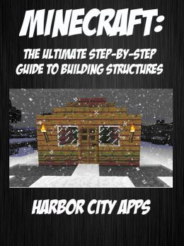 Minecraft: The Ultimate Step-By-Step Guide To Building Structures