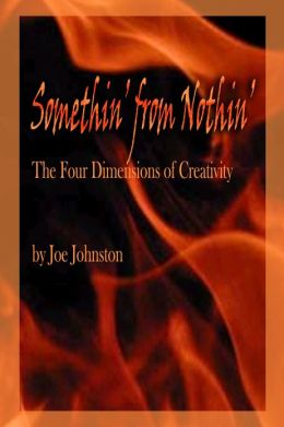 Somethin' from Nothin': The Four Dimensions of Creativity
