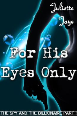 For His Eyes Only (The Spy and the Billionaire Part 1) (An Erotic Romance Spy Thriller)