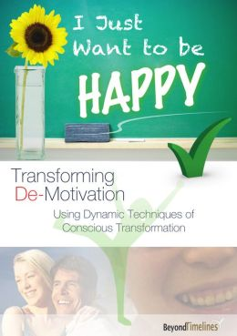 I Just Want To Be Happy (Transforming De-Motivation)