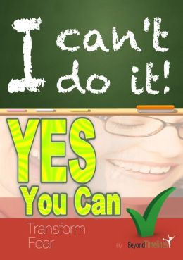 I Can't Do It, Yes You Can (Transforming Fear)