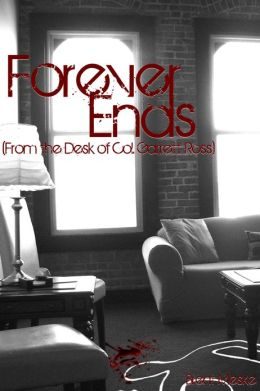 Forever Ends (From the Desk of Col. Garrett Ross)