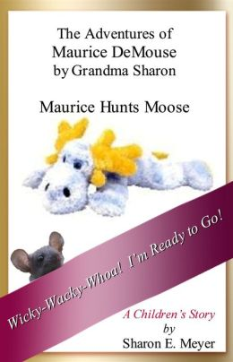 The Adventures of Maurice DeMouse by Grandma Sharon, Maurice Hunts Moose