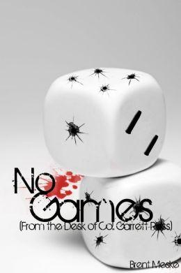 No Games (From the Desk of Col. Garrett Ross)
