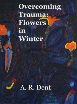Overcoming Trauma: Flowers in Winter