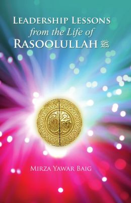 Leadership Lessons from the Life of Rasoolullah (SAW)