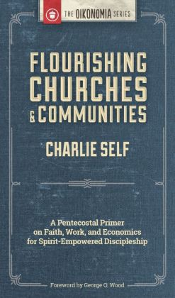 Flourishing Churches and Communities: A Pentecostal Primer on Faith, Work, and Economics for Spirit-Empowered Discipleship