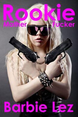 Rookie: Mother Fucker (Lesbianism)
