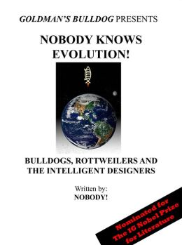 Nobody Knows Evolution!: Bulldogs, Rottweilers and the Intelligent Designers