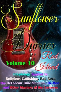 Sunflower Diaries: Cryptology Applied to Religious Catfishing, Bad Boys, the DeLorean Time Machine, He-Man, and Other Masters of the Universe, Volume 10