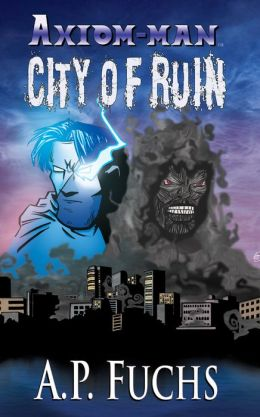 Axiom-man: City of Ruin (The Axiom-man Saga, Book 3)