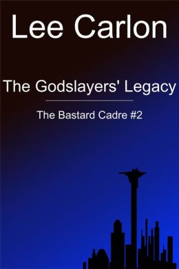 The Godslayers' Legacy: The Bastard Cadre #2