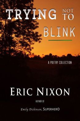 Trying Not To Blink: A Poetry Collection