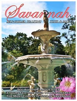 Savannah Walking Tour & Guidebook: A Self Guided Tour