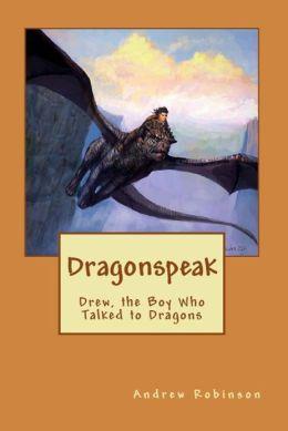 Dragonspeak: Drew, the Boy Who Talked to Dragons