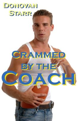 Crammed by the Coach: A Locker Room Sex Story (Alpha Male, Domination and Submission, Bareback Sex)