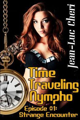 Time Traveling Nympho: Episode #1: Strange Encounter