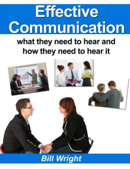 Effective Communication: What they need to hear and how they need to hear it