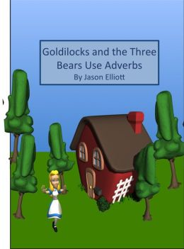 Goldilocks and the Three Bears Use Adverbs
