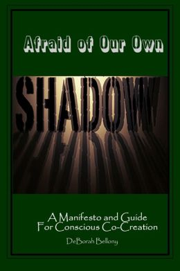 Afraid of Our Own Shadow: A Manifesto and Guide for Conscious Co-Creation