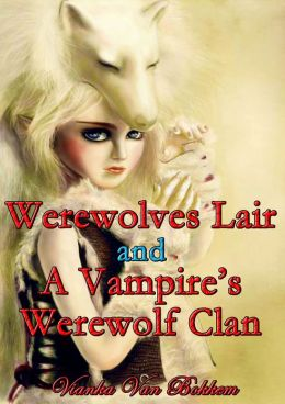 Werewolves Lair and A Vampires Werewolf Clan