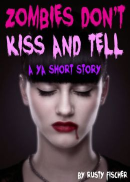 Zombies Don't Kiss & Tell: A YA Short Story