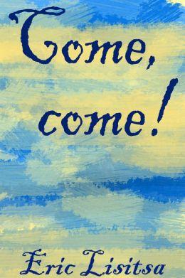 Come, Come!
