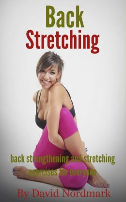 Back Stretching: Back Strengthening And Stretching Exercises For Everyone