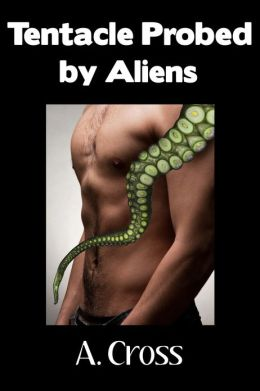 Tentacle Probed by Aliens (Paranormal Sex Story)