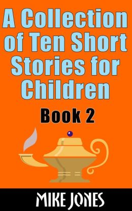 A Collection Of Ten Short Stories For Children: Book 2