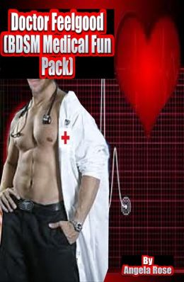 Doctor Feelgood (BDSM Medical Fun Pack)