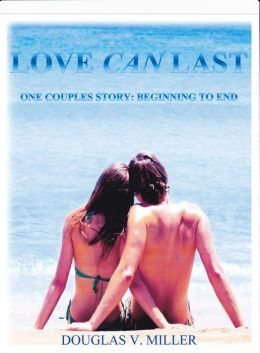 Love Can Last: One Couples Story: Beginning To End