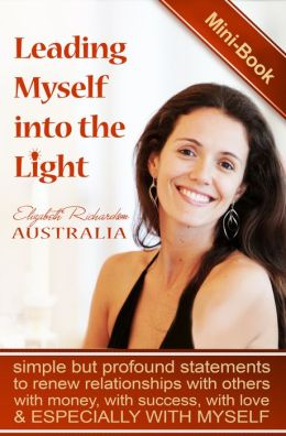 Leading Myself Into The Light: simple but profound statements to renew relationships with others, with money, with success and especially with myself