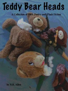 Teddy Bear Heads: A Collection of Dark Poetry and Flash Fiction