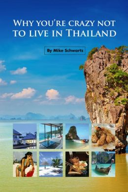 Why You're Crazy Not to Live in Thailand