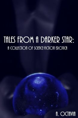 Tales From A Darker Star: A collection of science fiction erotica.