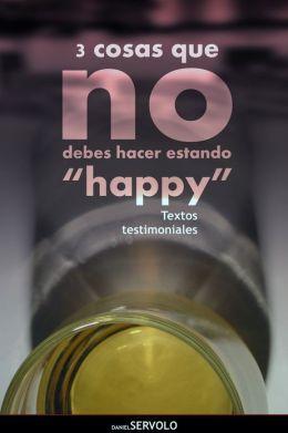 3 Cosas que no debes hacer estando happy