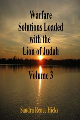 Warfare Solutions Loaded with the Lion of Judah: Volume 3