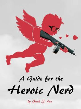 A Guide for the Heroic Nerd: An Intelligent Way to Pick Up Girls
