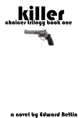 Choices Trilogy: Book One: Killer