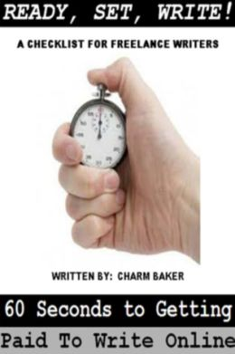 Ready, Set, Write! 60 Seconds to Getting Paid to Write Online (A Checklist for Freelance Writers)