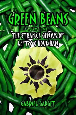The Green Beans, Volume 2: The Strange Genius of Lefty O'Houlihan